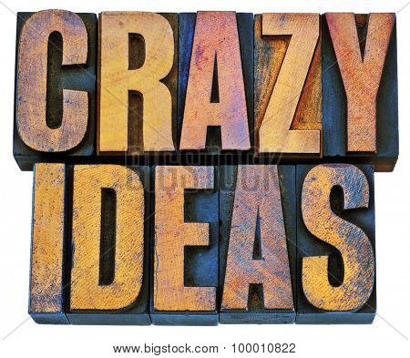 crazy ideas - creativity concept - isolated text in vintage  letterpress woodtype printing blocks