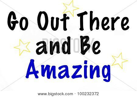 Go Out There and Be Amazing