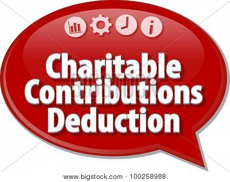 Speech bubble dialog illustration of business term saying Charitable Contributions Deduction