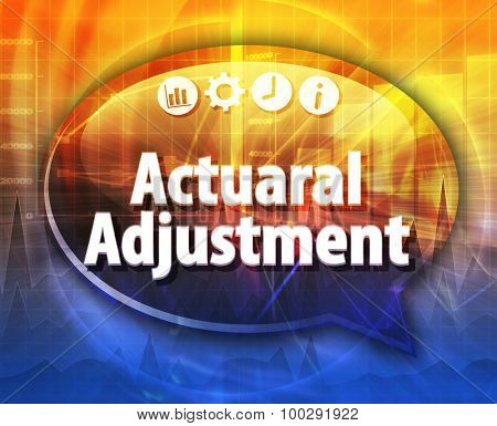 Speech bubble dialog illustration of business term saying Actuarial Adjustment poster
