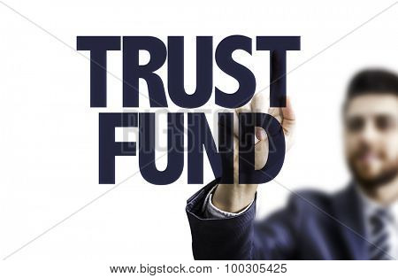 Business man pointing the text: Trust Fund