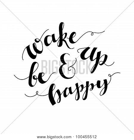 Wake up and be happy. Inspirational morning quote handwritten with modern calligraphy style. Black l