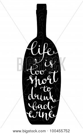 Life is a too short to drink bad wine - inspirational quote, typography art for cafe, bars and resta