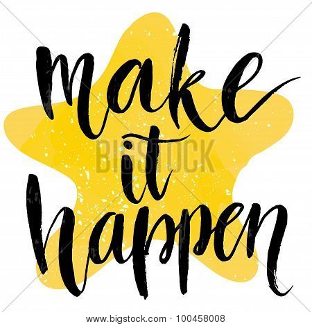 Make it happen. Motivational quote at yellow star background, brush typography for poster, t-shirt o