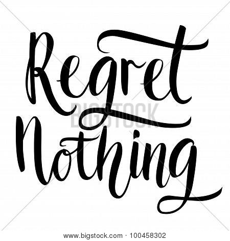 Regret nothing - inspirational quote, typography art. Black vector phase isolated on white backgroun