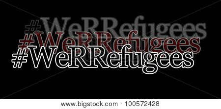 Hashtag We R Refugees - text in three layers - concept for reminding people that generations of people are refugees or descendants of refugees, fleeing from war zones around the world