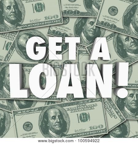 Get a Loan 3d words on a background of money to illustrate applying for credit or a loan or financing of a mortgage or major purchase such as a home or car poster