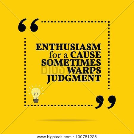 Inspirational Motivational Quote. Enthusiasm For A Cause Sometimes Warps Judgment.
