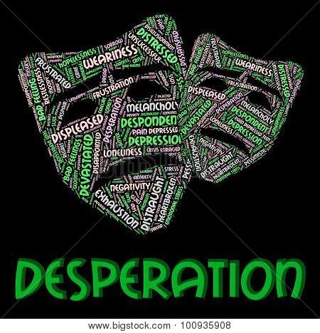 Desperation Word Indicates Desperate Desolate And Distraught
