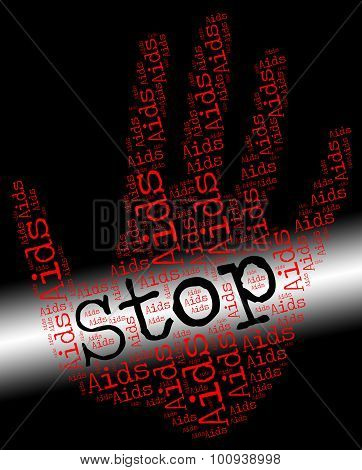 Stop Aids Indicates Human Immunodeficiency Virus And Caution
