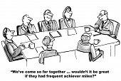 "Business cartoon showing seven people in meeting room.  Leader says, ""We've come so far together... wouldn't it be great if they had frequent achiever miles?"". poster"
