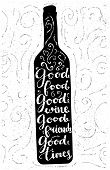 Good food, good wine, good friends, good time - inspirational quote, typography art for cafe, bars and restaurants. Vector phase on black bottle. Lettering for posters, cards design. poster