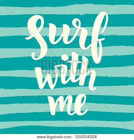 Surf with me poster. Inspirational quote. Surfing theme. Hand written brush lettering. Modern calligraphy. Vector illustration