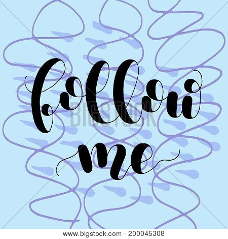 Follow me. Lettering vector illustration. Inspiring quote. Motivating modern calligraphy. Great for postcards, prints and posters, greeting cards, home decor, apparel design and more.