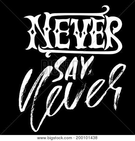 Hand drawn vector lettering. Motivating modern calligraphy. Inspiring hand lettered quote. Printable phrase. Never say never