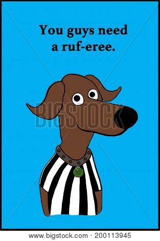 Cartoon illustration of a dog wearing a referee uniform and a pun about a referee.