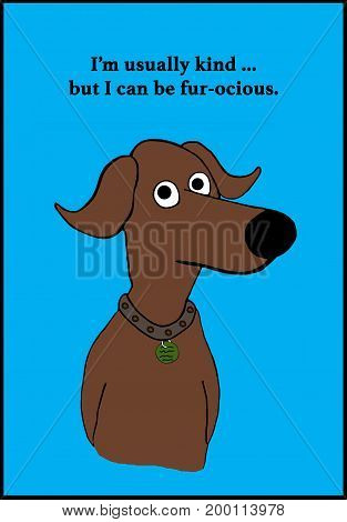 Cartoon illustration of a brown dog and a pun about being ferocious.