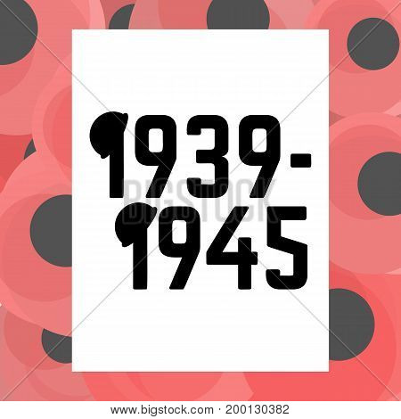 World War second 1939 -1945 card with stylized poppies background. Vector illustration