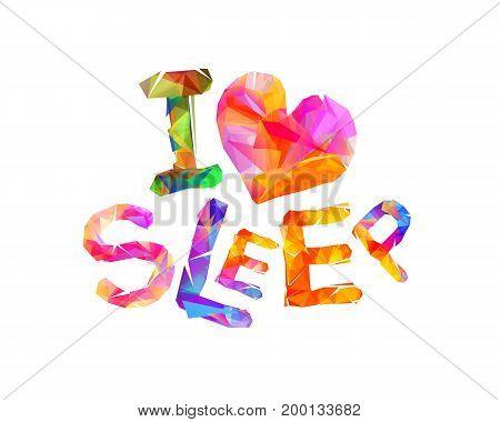 I love sleep. Vector inscription of triangular letters