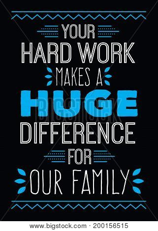 Your Hard Work Makes a Huge Difference for Our Family typography vector art design poster in blue and white on black background