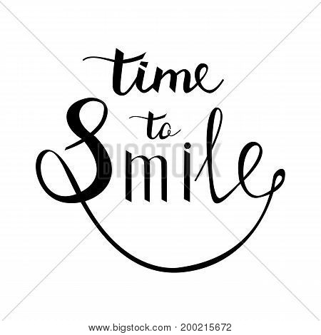 time to Smile. Inspirational quote about happy. Modern calligraphy phrase with hand drawn smile. Lettering in boho style for print and posters. Hippie quotes collection. Typography poster design.