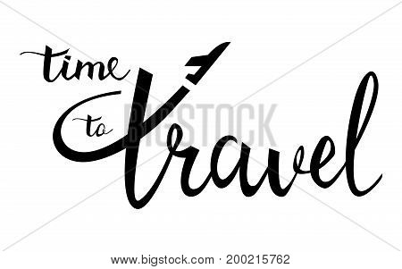 time to travel typographic inspirational poster. Linear airplane logo. motivational quote. travel card. Hand drawn modern calligraphy. Ink illustration. Positive quote about travel and adventure. Hand drawn lettering card or poster.