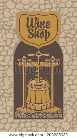 Vector illustration for a wine shop. Traditional production of white wine using a press in a wooden barrel in retro style on the background of stonework