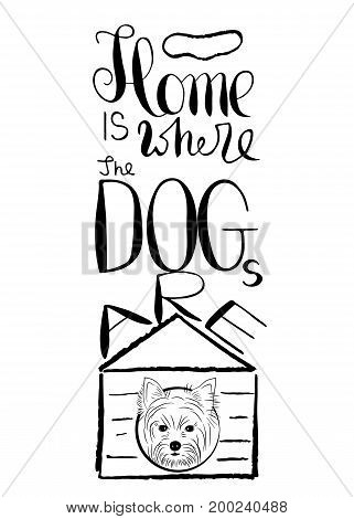 Words Home is where the dogs are. Handwritten text. Typography illustration vector.