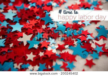 Digital composite image of time to happy labor day text against decorated star shapes with fourth of july theme
