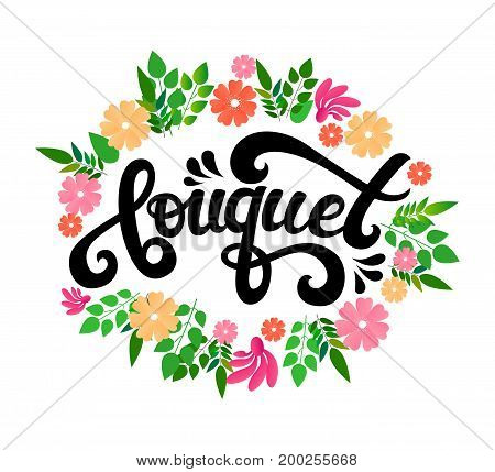 Vector hand written lettering Bouquet text with flower wreath. Lettering vector calligraphy isolated on the background. Fun brush ink typography for shop logotype,t-shirt print, flyer, decore elements