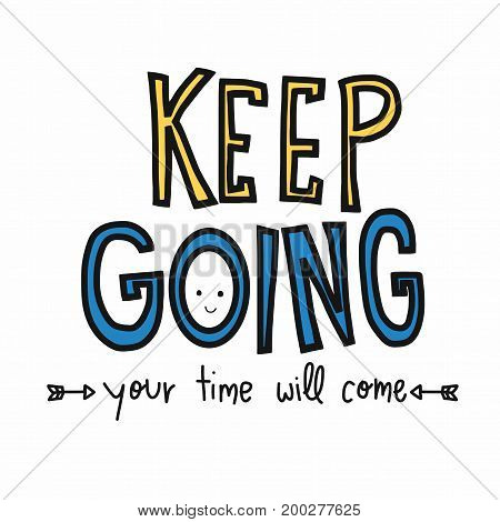 Keep going your time will come word lettering illustration doodle style
