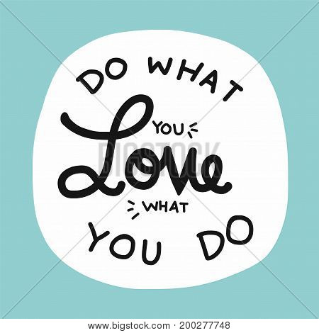 Do what you love, love what you do word lettering illustration