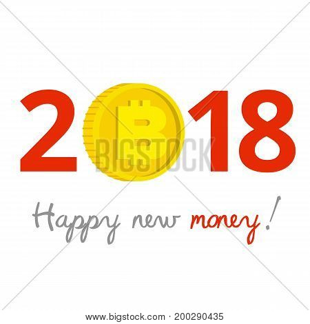 New Year 2018 business concept. Gold bitcoin instead of zero - cryptocurrency symbol, success theme, profit growth. Virtual finance in future. Slogan 'Happy new money!' at the bottom.