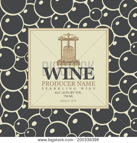 Vector label for sparkling wine with a wine press and barrel in retro style on the background black grapes