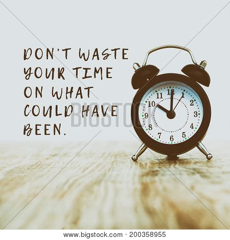 Inspirational And Motivational Quotes - Don;t Waste Your Time On What Could Have Been. Retro Style B