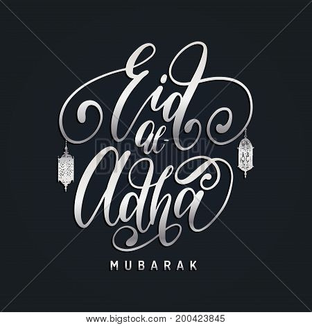 Greeting card with Eid al- Adha calligraphy. English translation from arabic Feast of the Sacrifice graphic poster. Vector illustration of islamic holiday symbol. Hand drawn oriental lanterns.