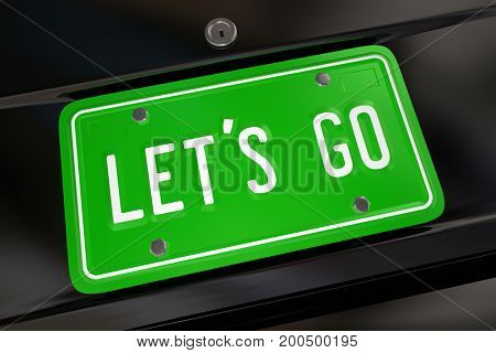 Lets Go License Plate Start Begin Driving Adventure 3d Illustration