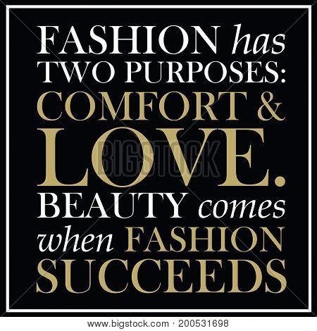 Fashion quute - Fashion has two purposes comfort and love. Beauty comes when fashion succeeds