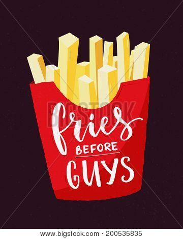 Fries before guys. Feminism slogan. Feminist funny quote with french fries and modern calligraphy. T-shirt print design.