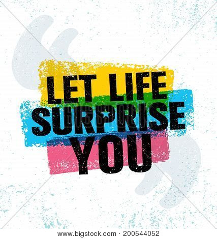 Let Life Surprise You. Inspiring Creative Motivation Quote Poster Template. Vector Typography Banner Design Concept On Grunge Texture Rough Background