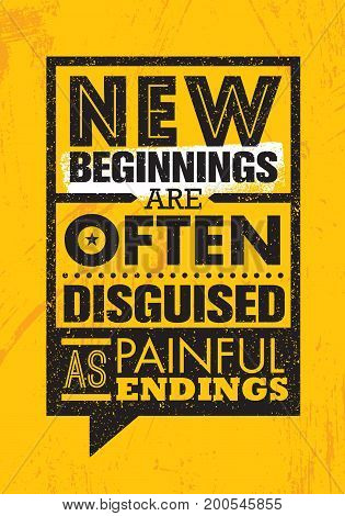 New Beginnings Are Often Disguised As Painful Endings. Inspiring Creative Motivation Quote Poster Template. Vector Typography Banner Design Concept On Grunge Texture Rough Background