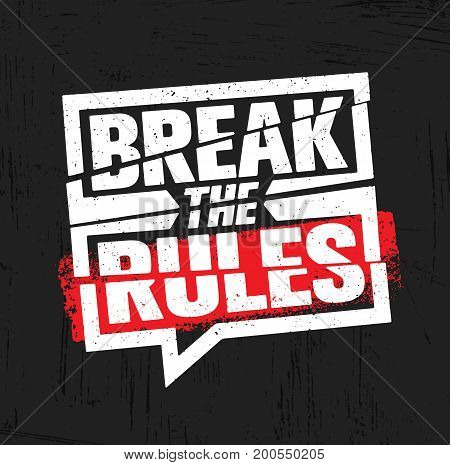 Break The Rules. Inspiring Creative Motivation Quote Poster Template. Vector Typography Banner Design Concept On Grunge Texture Rough Background