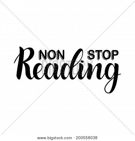 Non stop reading. Inspirational and motivational quotes. Hand painted ink lettering. Hand lettering and custom typography for your designs for prints, posters, cards, etc.