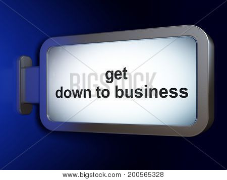 Finance concept: Get Down to business on advertising billboard background, 3D rendering