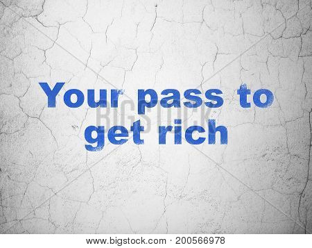 Finance concept: Blue Your Pass to Get Rich on textured concrete wall background