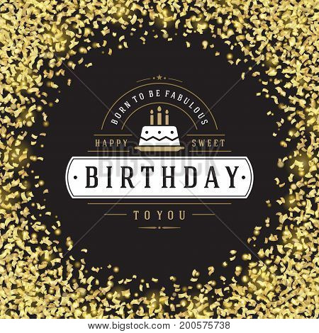 Happy birthday greeting card design vector illustration. Vintage typographic Birthday badge or label with wish message and decoration elements on golden confetti background. Eps 10.