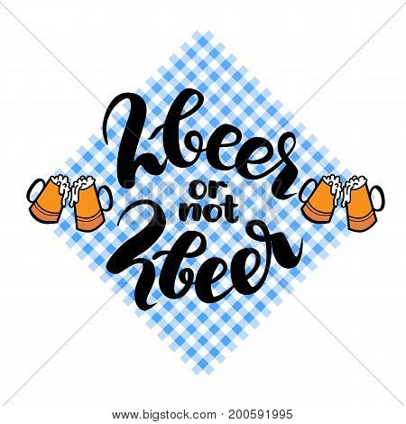 2beer or not 2beer. Two beer or not two beer. Traditional German Oktoberfest bier festival. Vector hand-drawn brush lettering illustration on bayern pattern