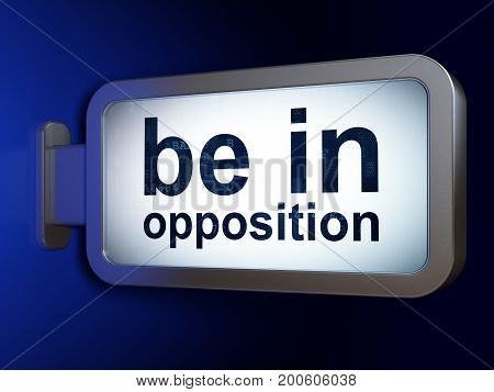 Politics concept: Be in Opposition on advertising billboard background, 3D rendering