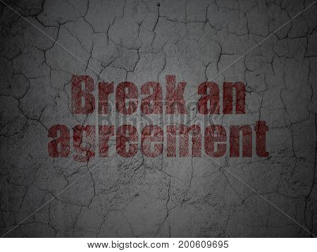 Law concept: Red Break An Agreement on grunge textured concrete wall background