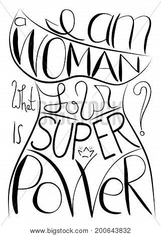 am a woman what is your super power. Handwritten text .Feminism quote woman motivational slogan. Feminist saying. Brush lettering. Vector design.